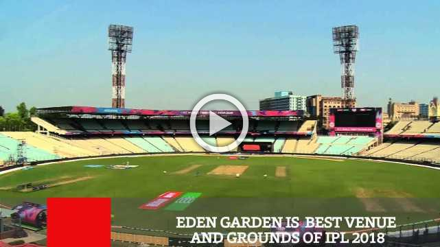 Eden Garden Is  Best Venue And Grounds Of IPL 2018