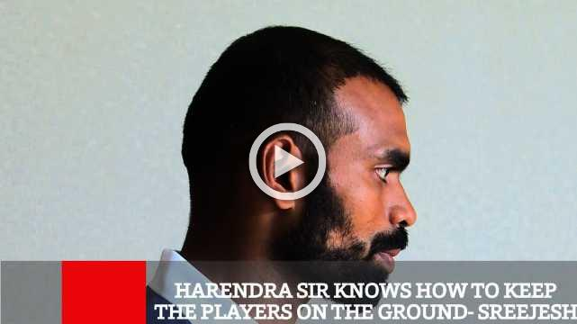 Harendra Sir Knows How To Keep The Players On The Ground  Sreejesh