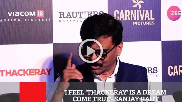 'I Feel 'Thackeray' Is A Dream Come True'- Sanjay Raut
