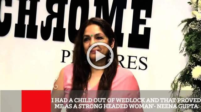 I Had A Child Out Of Wedlock And That Proved Me As A Strong Headed Woman'- Neena Gupta