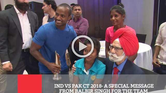 Ind Vs Pak Ct 2018  A Special Message From Balbir Singh For The Team