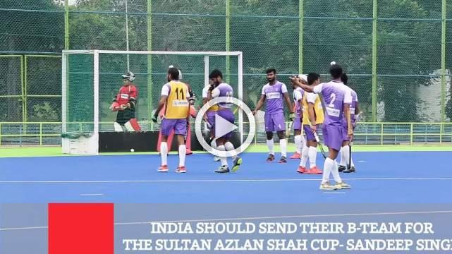 India Should Send Their B-Team For The Sultan Azlan Shah Cup- Sandeep Singh