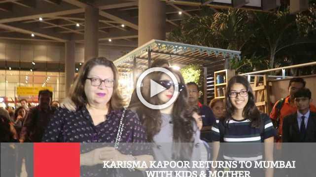 Karisma Kapoor Returns To Mumbai With Kids & Mother