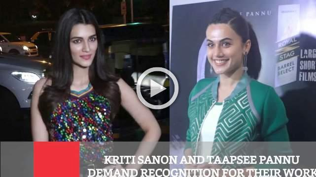 Kriti Sanon And Taapsee Pannu Demand Recognition For Their Work