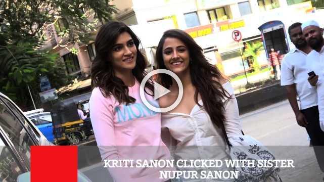 Kriti Sanon Clicked With Sister Nupur Sanon