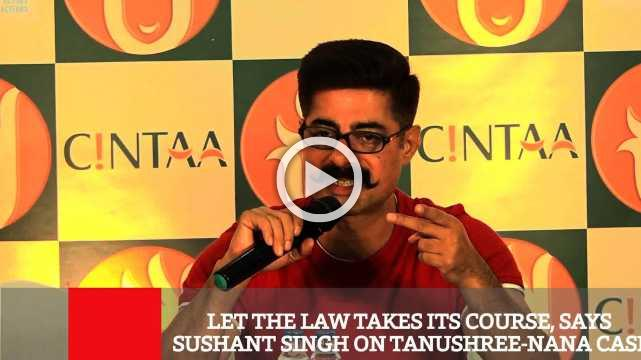 Let The Law Takes Its Course, Says Sushant Singh On Tanushree-Nana Case