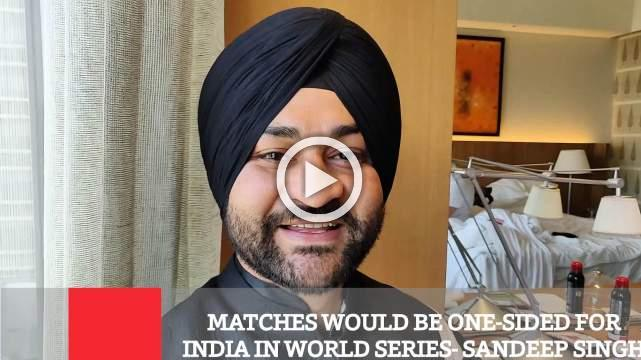 Matches Would Be One-Sided For India In World Series- Sandeep Singh