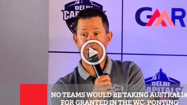 No Teams Would Be Taking Australia For Granted In The Wc- Ponting