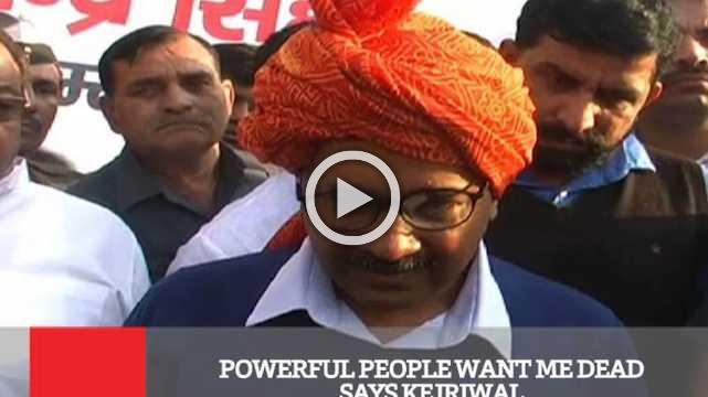 Powerful People Want Me Dead Says Kejriwal