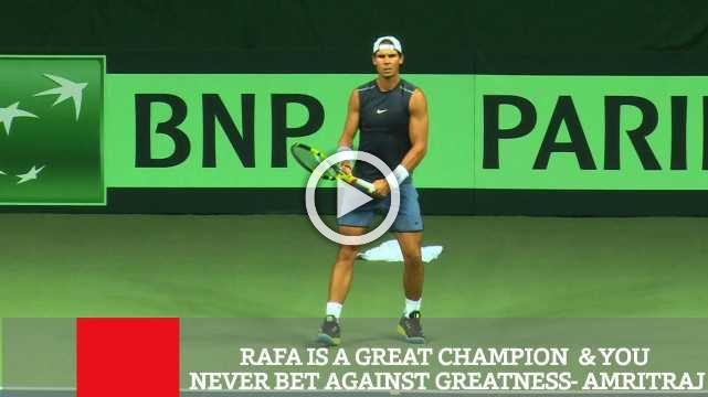 Rafa Is A Great Champion  & You Never Bet Against Greatness- Amritraj