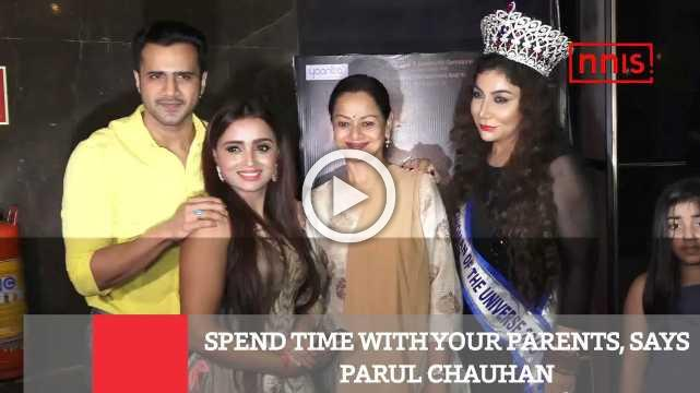 Spend Time With Your Parents, Says Parul Chauhan