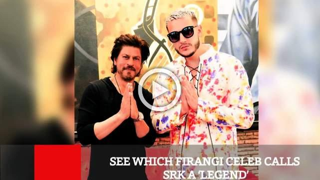 See Which Firangi Celeb Calls SRK A 'Legend'