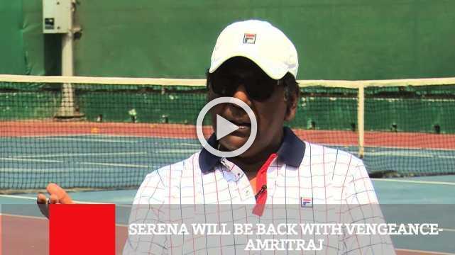 Serena Will Be Back With Vengeance- Amritraj