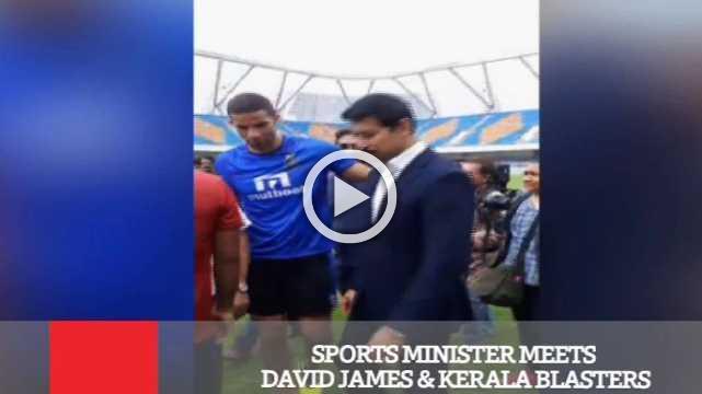 Sports Minister Meets David James & Kerala Blasters