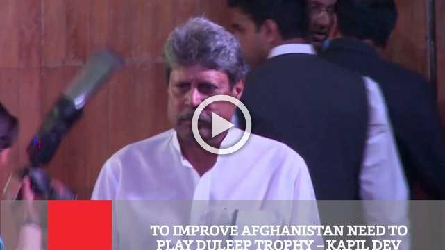 To Improve Afghanistan Need To Play Duleep Trophy – Kapil Dev