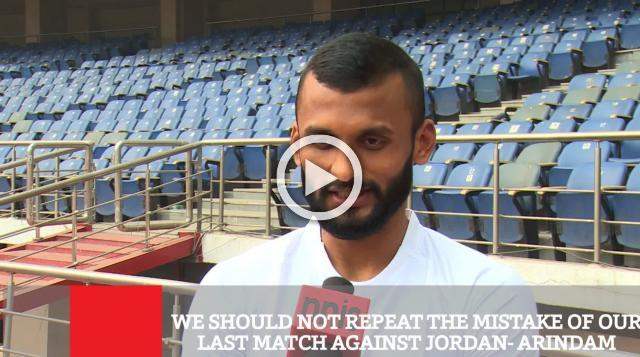 We Should Not Repeat The Mistake Of Our Last Match Against Jordan- Arindam