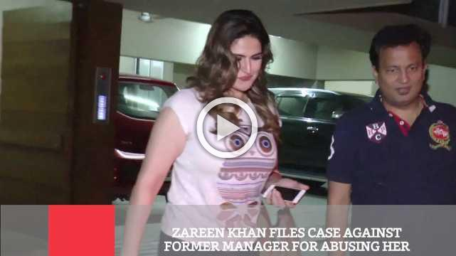 Zareen Khan Files Case Against Former Manager For Abusing Her