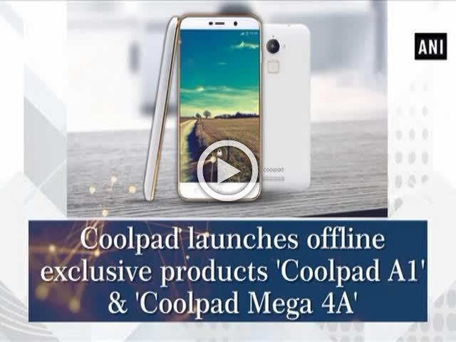 Coolpad launches offline exclusive products 'Coolpad A1' & 'Coolpad Mega 4A'