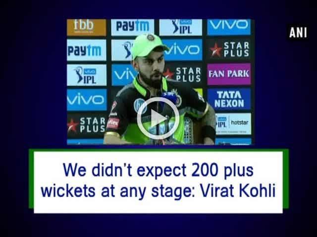 We didn't expect 200 plus wickets at any stage: Virat Kohli