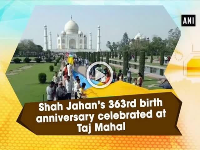 Shah Jahan's 363rd birth anniversary celebrated at Taj Mahal