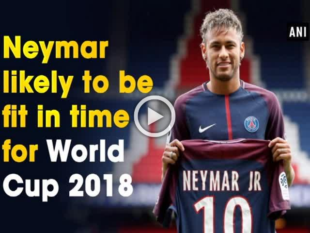 Neymar likely to be fit in time for World Cup 2018