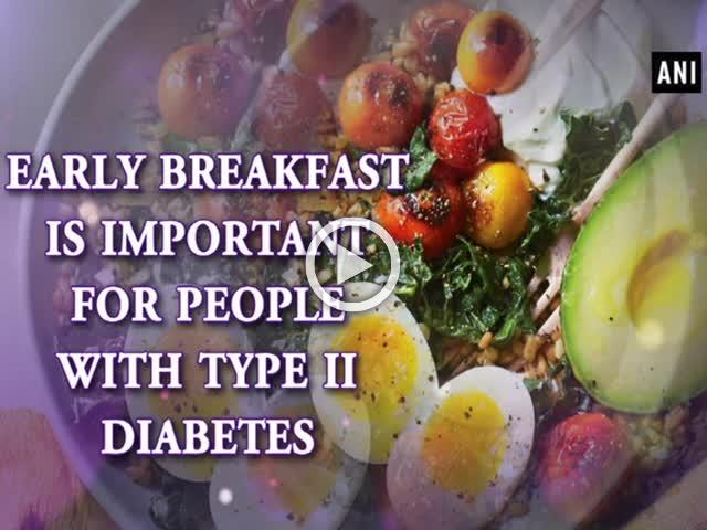 Early breakfast is important for people with Type II diabetes