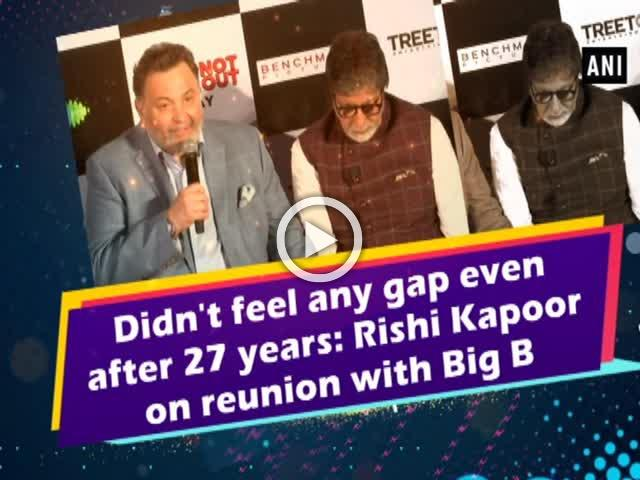 Didn't feel any gap even after 27 years: Rishi Kapoor on reunion with Big B
