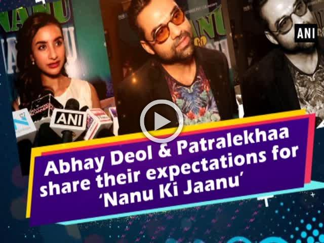 Abhay Deol & Patralekhaa share their expectations for 'Nanu Ki Jaanu'