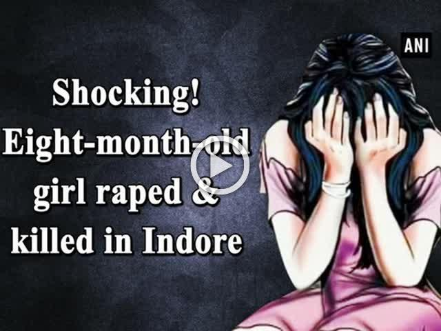 Shocking! Eight-month-old girl raped & killed in Indore