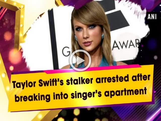 Taylor Swift's stalker arrested after breaking into singer's apartment