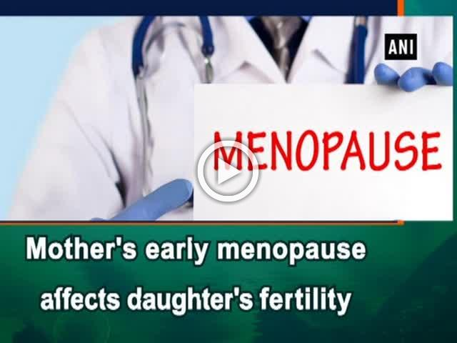 Mother's early menopause affects daughter's fertility