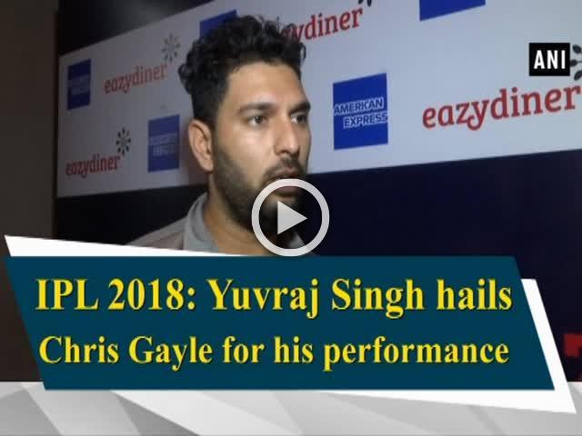 IPL 2018: Yuvraj Singh hails Chris Gayle for his performance