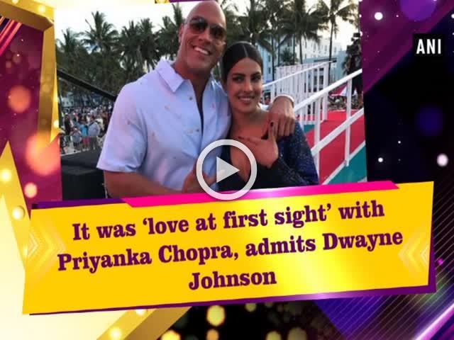 It was 'love at first sight' with Priyanka Chopra, admits Dwayne Johnson