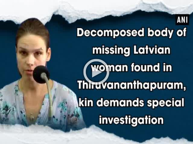 Decomposed body of missing Latvian woman found in Thiruvananthapuram, kin demands special investigation