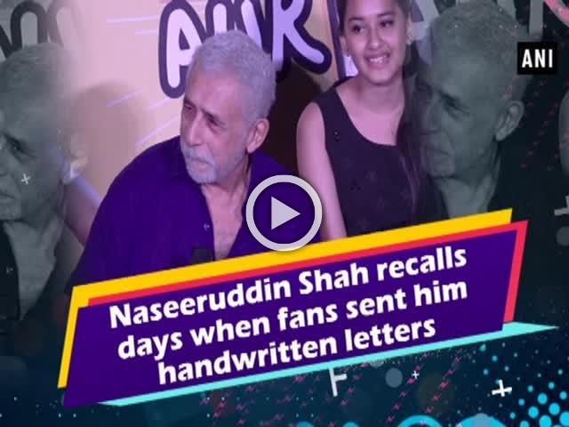 Naseeruddin Shah recalls days when fans sent him handwritten letters