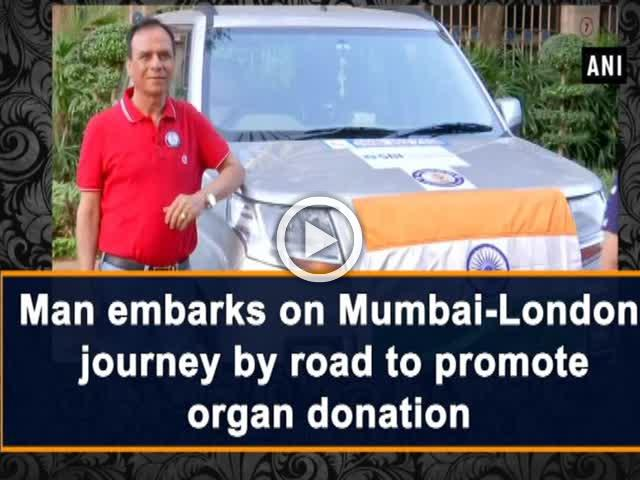 Man embarks on Mumbai-London journey by road to promote organ donation