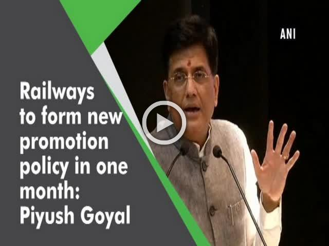 Railways to form new promotion policy in one month: Piyush Goyal