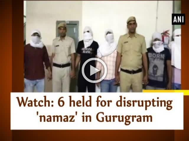 Watch: 6 held for disrupting 'namaz' in Gurugram