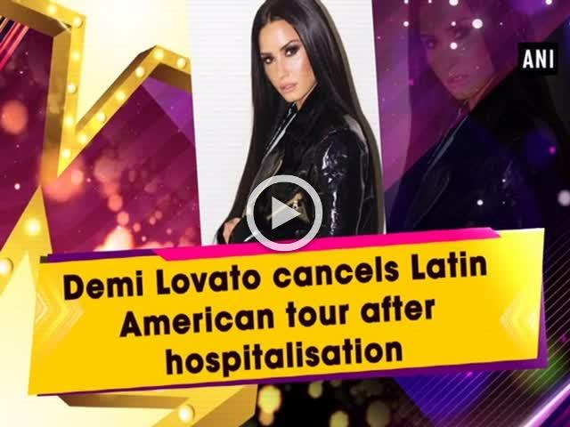 Demi Lovato cancels Latin American tour after hospitalisation