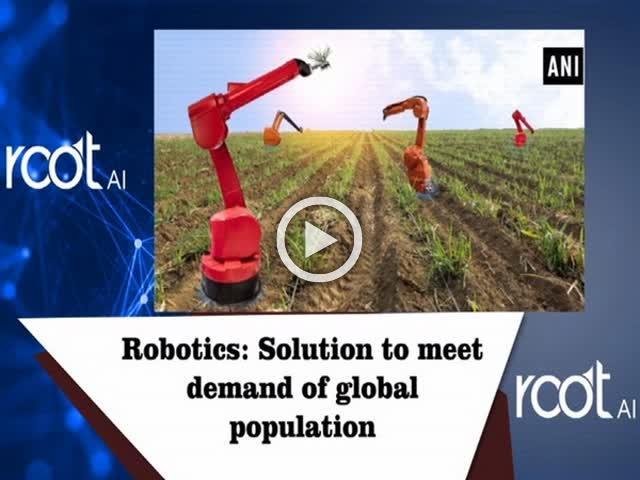 Robotics: Solution to meet demand of global population