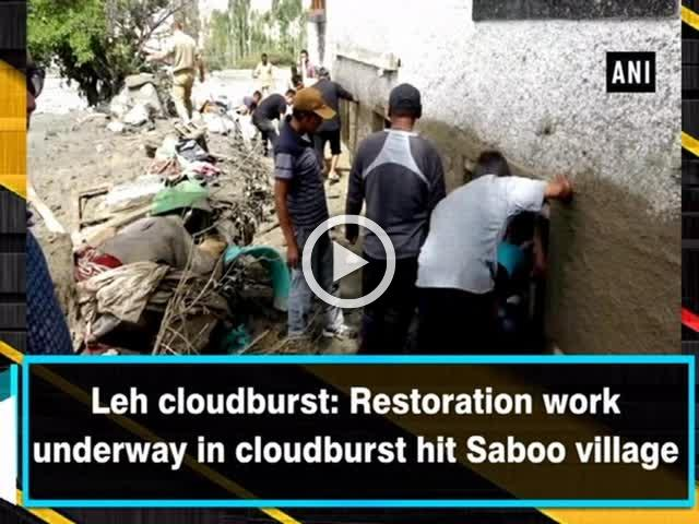Leh cloudburst: Restoration work underway in cloudburst hit Saboo village