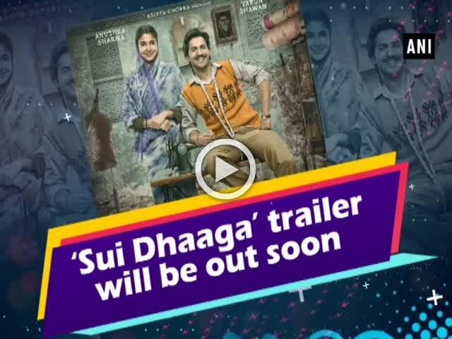 'Sui Dhaga' trailer will be out soon
