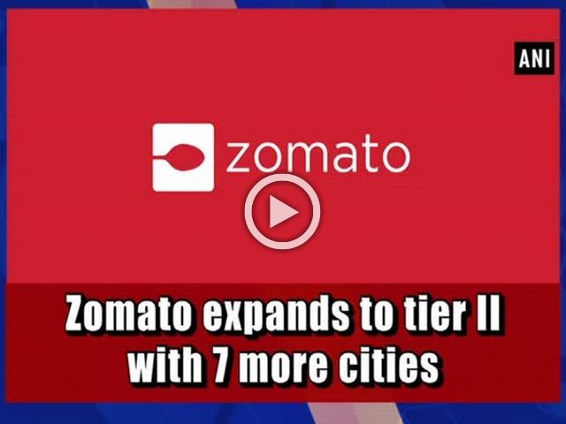 Zomato expands to tier II with 7 more cities