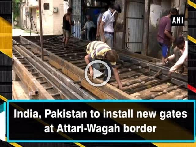 India, Pakistan to install new gates at Attari-Wagah border