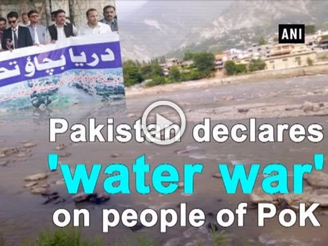 Pakistan declares 'water war' on people of PoK