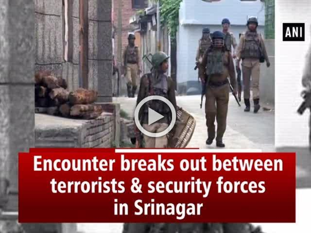Encounter breaks out between terrorists & security forces in Srinagar