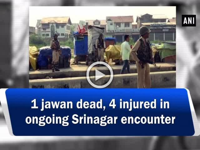 1 jawan dead, 4 injured in ongoing Srinagar encounter