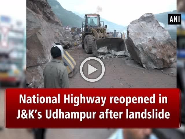 National Highway reopened in J&K's Udhampur after landslide