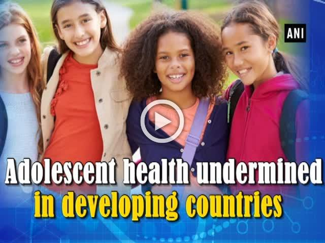 Adolescent health undermined in developing countries