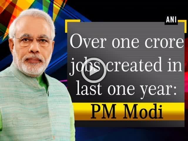 Over one crore jobs created in last one year: PM Modi